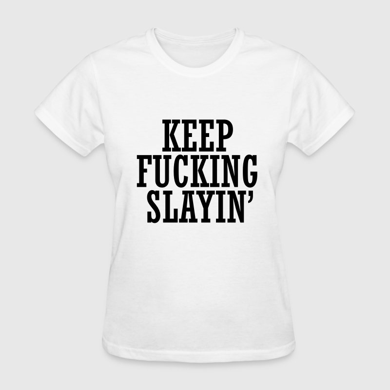 Keep fucking slayin T-Shirts - Women's T-Shirt