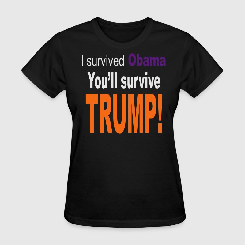 I survived Obama You'll survive Trump Women's T-Sh - Women's T-Shirt