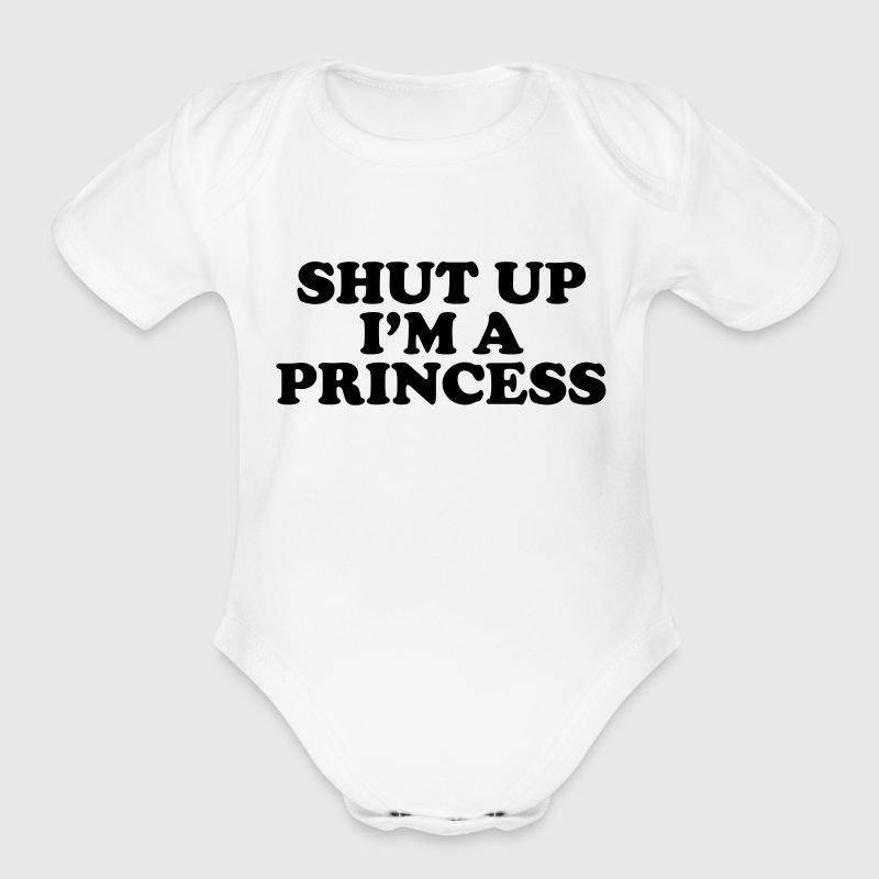 Shut up i'm a princess Baby Bodysuits - Short Sleeve Baby Bodysuit