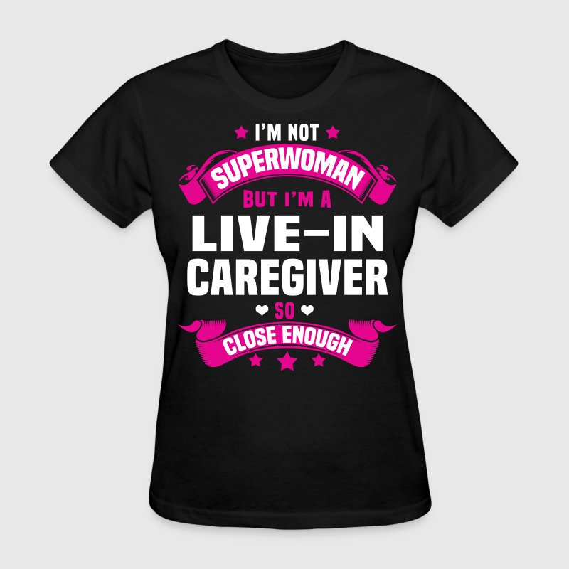 Live-In Caregiver T-Shirts - Women's T-Shirt