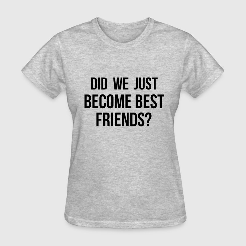 Did we just become best friends T-Shirts - Women's T-Shirt