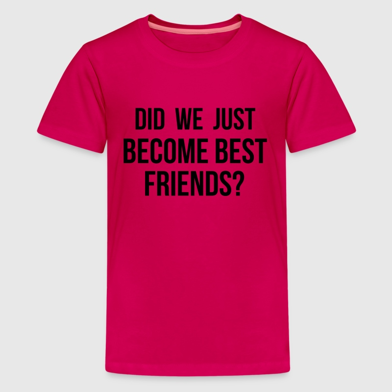 Did we just become best friends Kids' Shirts - Kids' Premium T-Shirt
