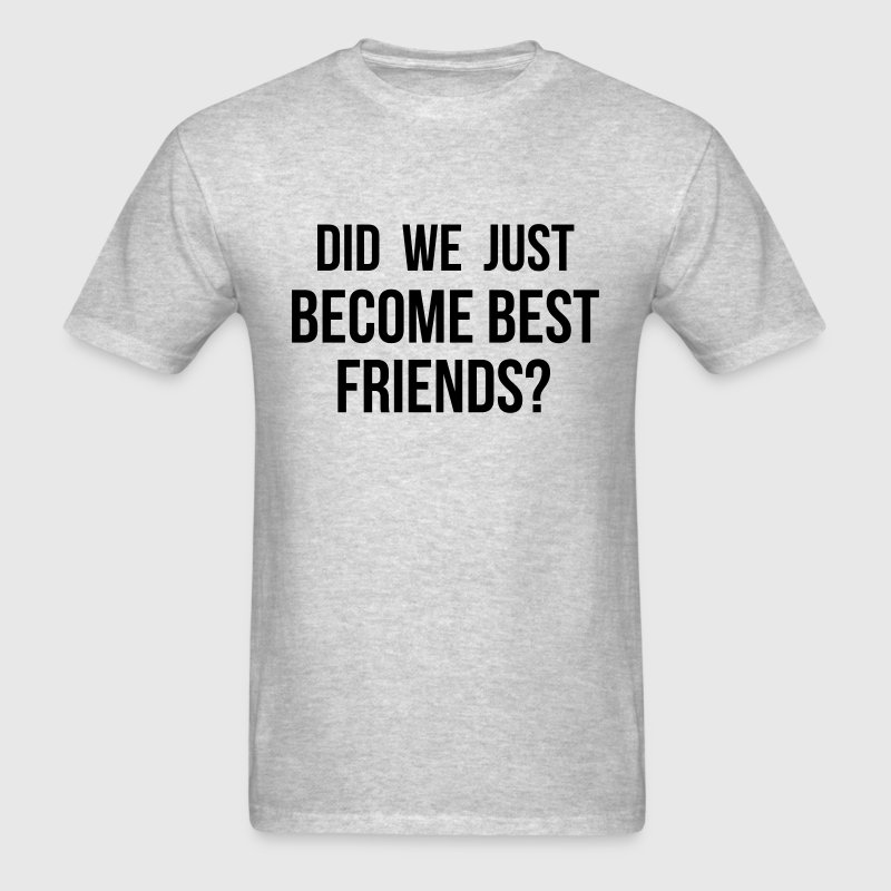 Did we just become best friends T-Shirts - Men's T-Shirt