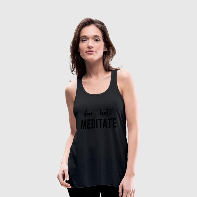 Don't hate meditate Tanks - Women's Flowy Tank Top by Bella