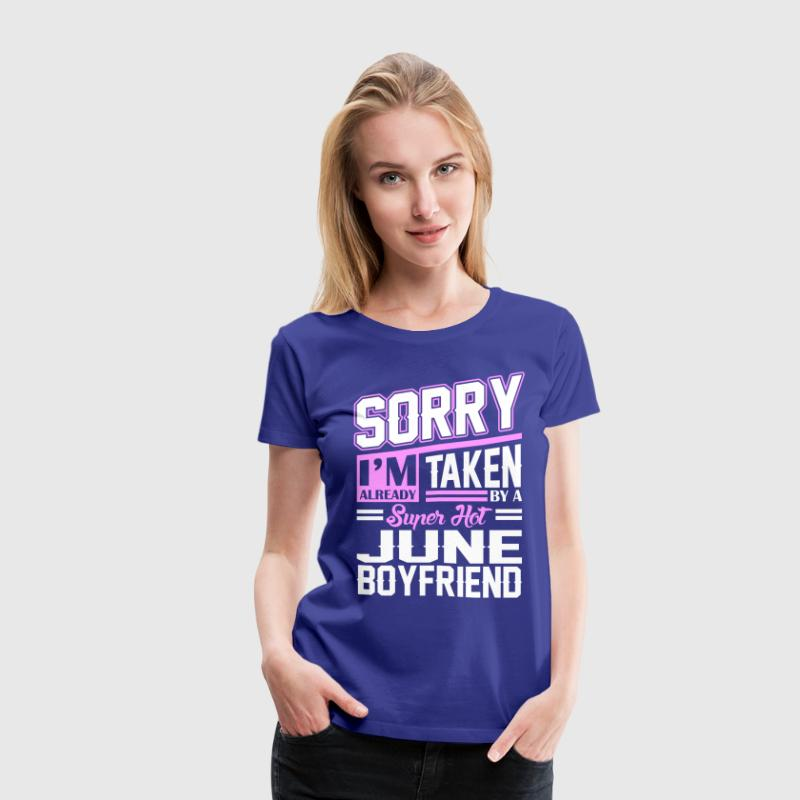 Sorry Im Already Taken By A Super Hot June Boyfrie T-Shirts - Women's Premium T-Shirt