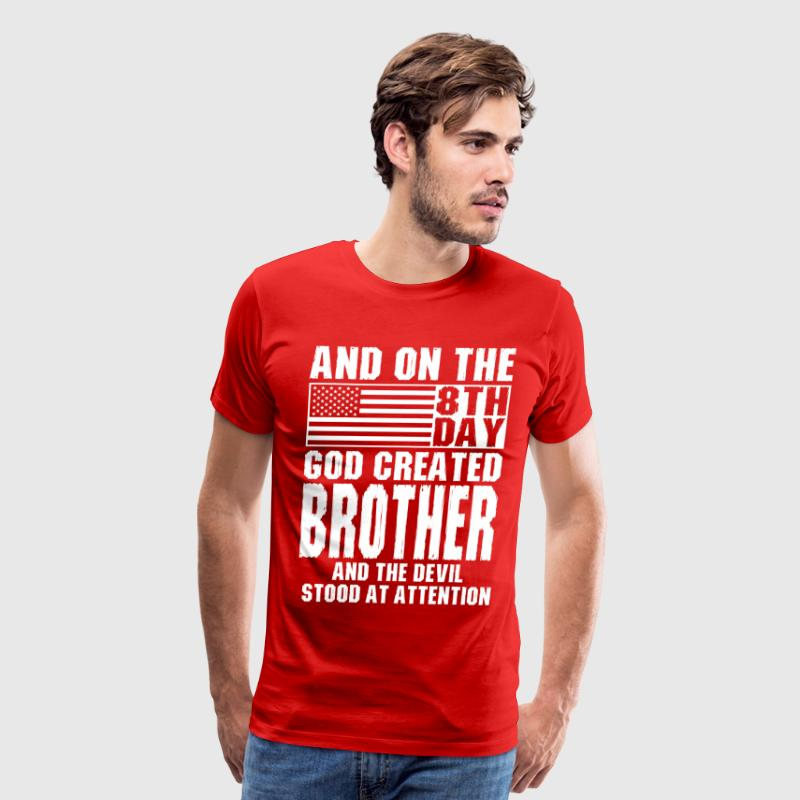 And On The 8th Day God Created Brother And The Dev T-Shirts - Men's Premium T-Shirt