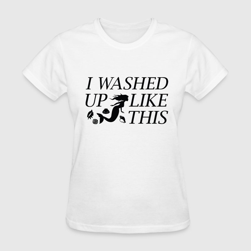I Washed Up Like This - Women's T-Shirt