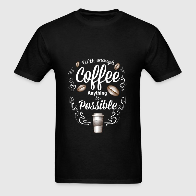 Funny - With enough Coffee anything is possible - Men's T-Shirt