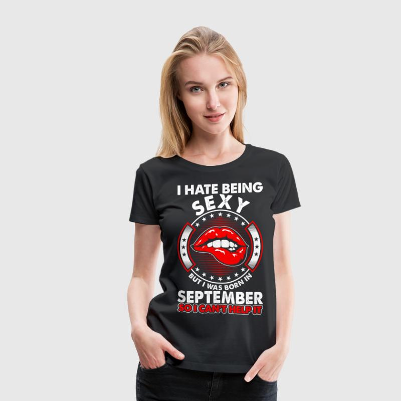 I Hate Being Sexy September T-Shirts - Women's Premium T-Shirt