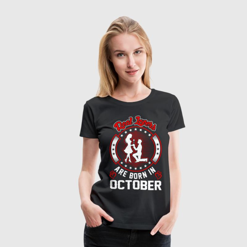 Real Lovers Are Born In October T-Shirts - Women's Premium T-Shirt