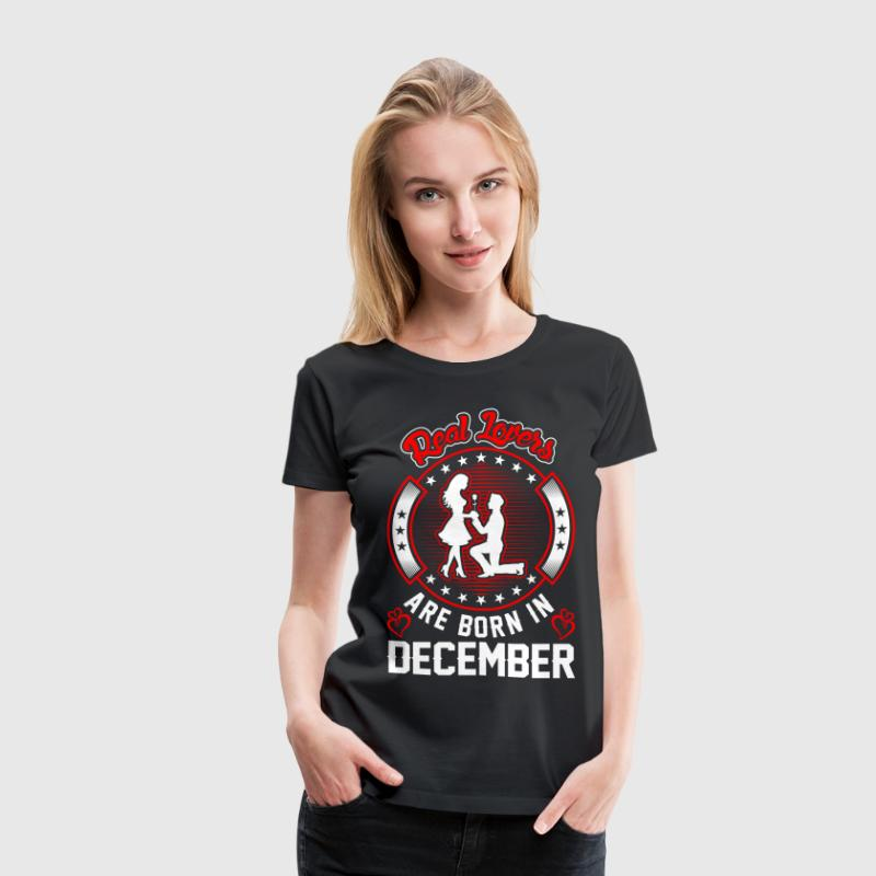 Real Lovers Are Born In December T-Shirts - Women's Premium T-Shirt