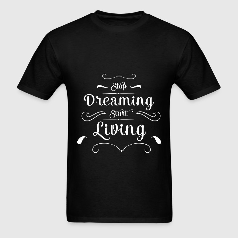 Inspiration - Stop dreaming, Start living - Men's T-Shirt