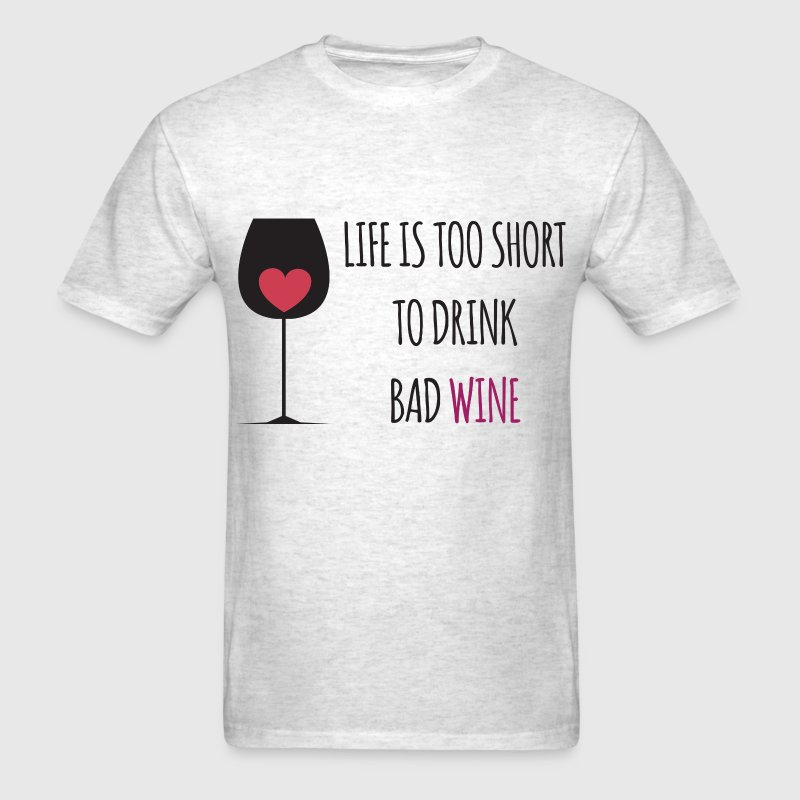 Life is Too Short To Drink Bad Wine T-Shirts - Men's T-Shirt