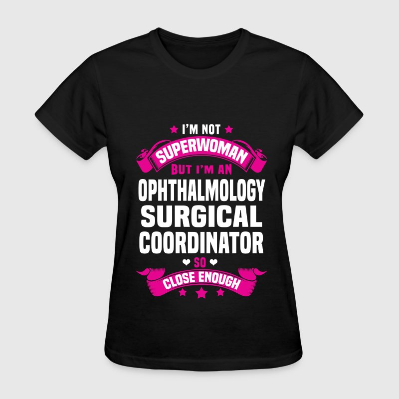 Ophthalmology Surgical Coordinator T-Shirts - Women's T-Shirt