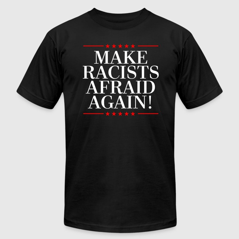MAKE RACISTS AFRAID AGAIN T-Shirts - Men's T-Shirt by American Apparel