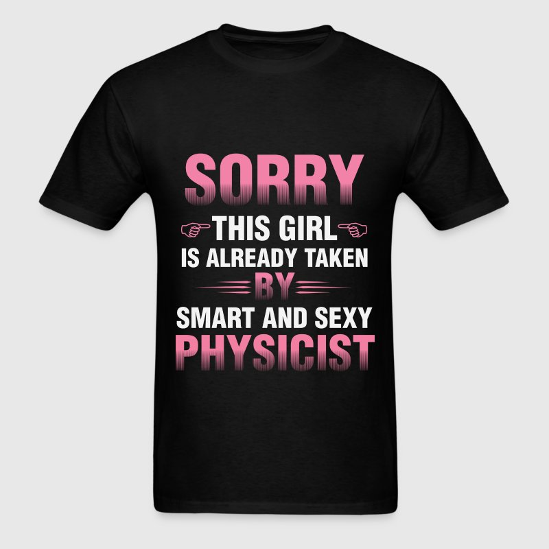 Physicist - Sorry This Girl Is Already Taken By A  - Men's T-Shirt