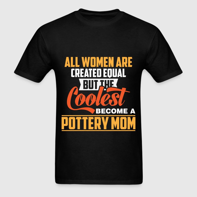 Pottery Mom - All  Women Are Created Equal But The - Men's T-Shirt