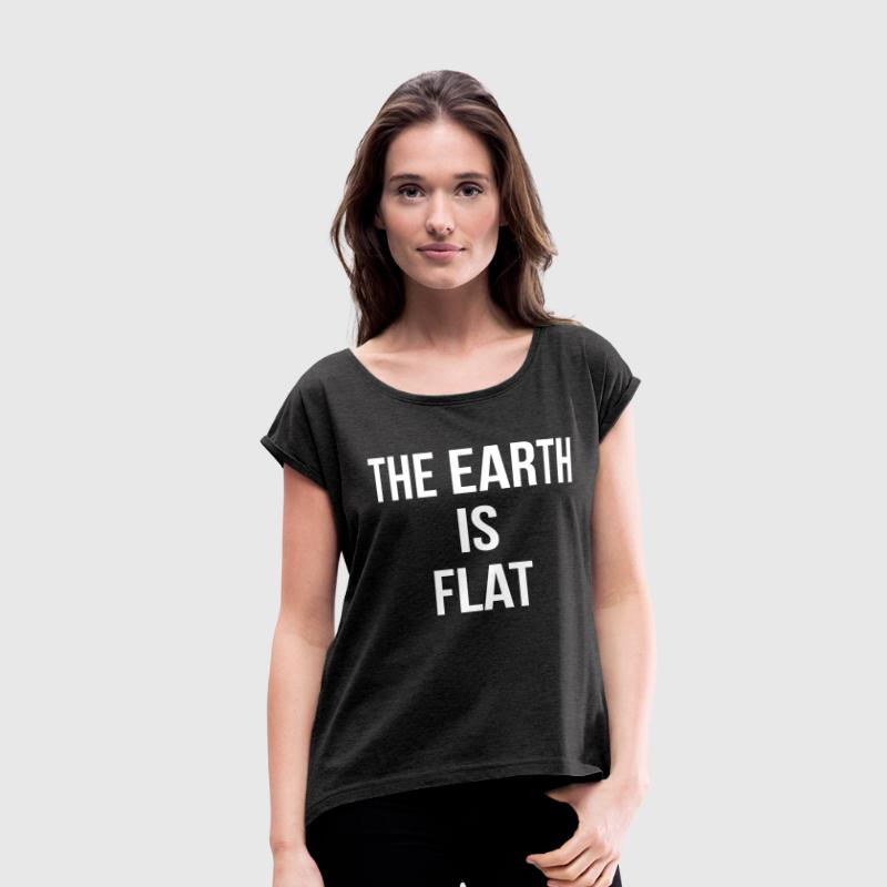 THE EARTH IS FLAT T-Shirts - Women's Roll Cuff T-Shirt