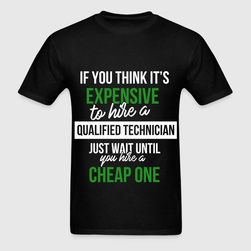 IT technician - If you think expensive to hire a q - Men's T-Shirt