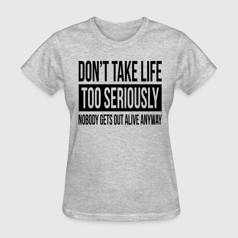 DON'T TAKE LIFE TOO SERIOUSLY T-Shirts - Women's T-Shirt