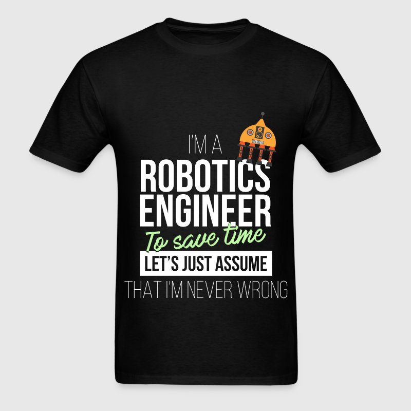 Robotics Engineer - I'm a robotics engineer. To sa - Men's T-Shirt