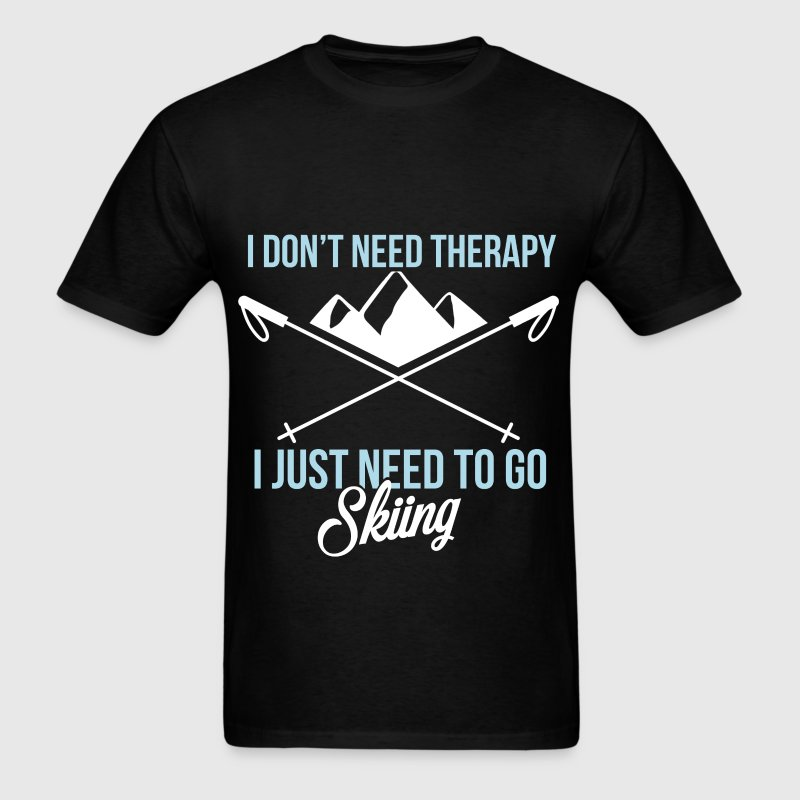 Skiing - I don't need therapy, I just need to go s - Men's T-Shirt