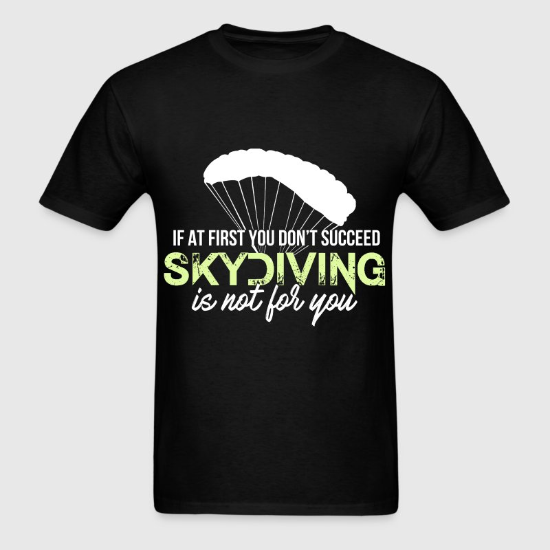 Skydiving - If at first you don't succeed skydivin - Men's T-Shirt