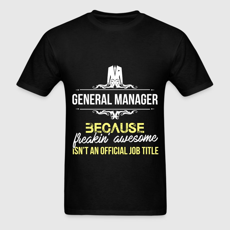 General Manager - General Manager because freakin' - Men's T-Shirt