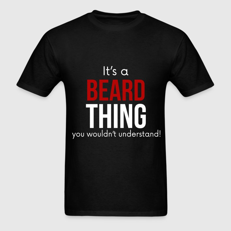 Beard - It's a beard thing you wouldn't understand - Men's T-Shirt