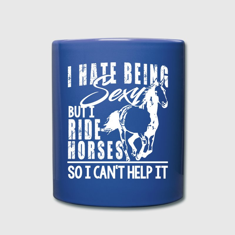 I hate being sexy - ride horses Mugs & Drinkware - Full Color Mug