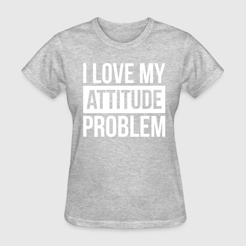 I LOVE MY ATTITUDE PROBLEM T-Shirts - Women's T-Shirt