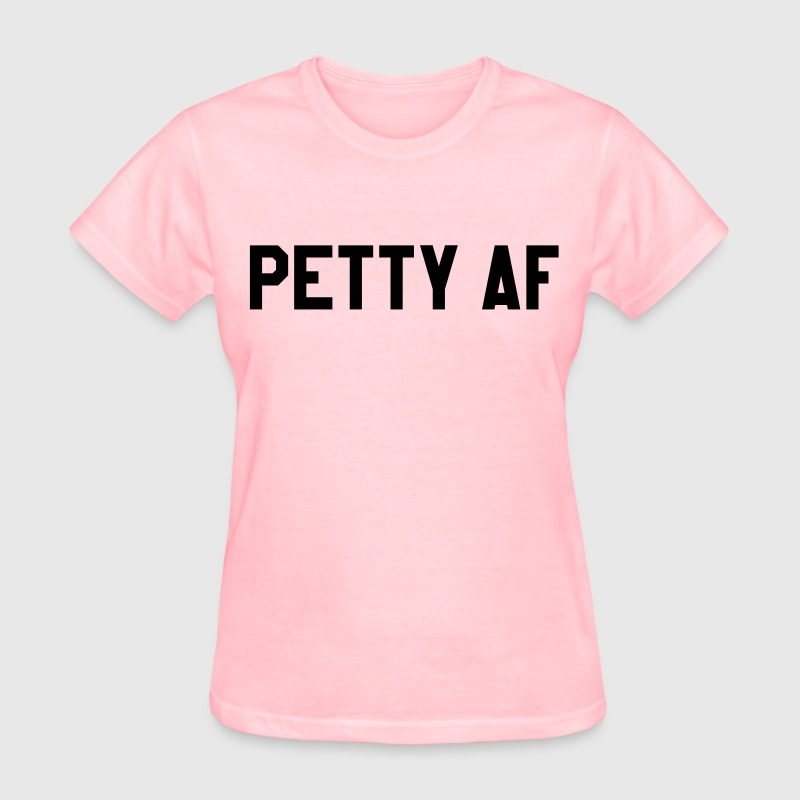Petty af T-Shirts - Women's T-Shirt