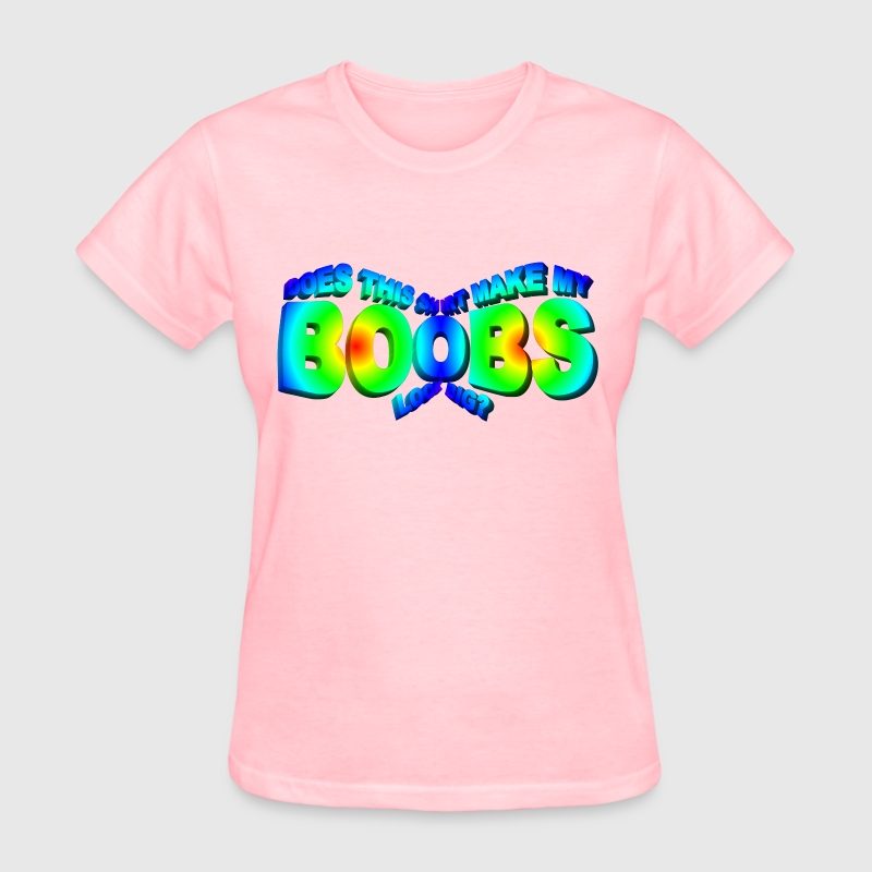 DOES THIS SHIRT MAKE MY BOOBS LOOK BIG 3D EXT - Women's T-Shirt