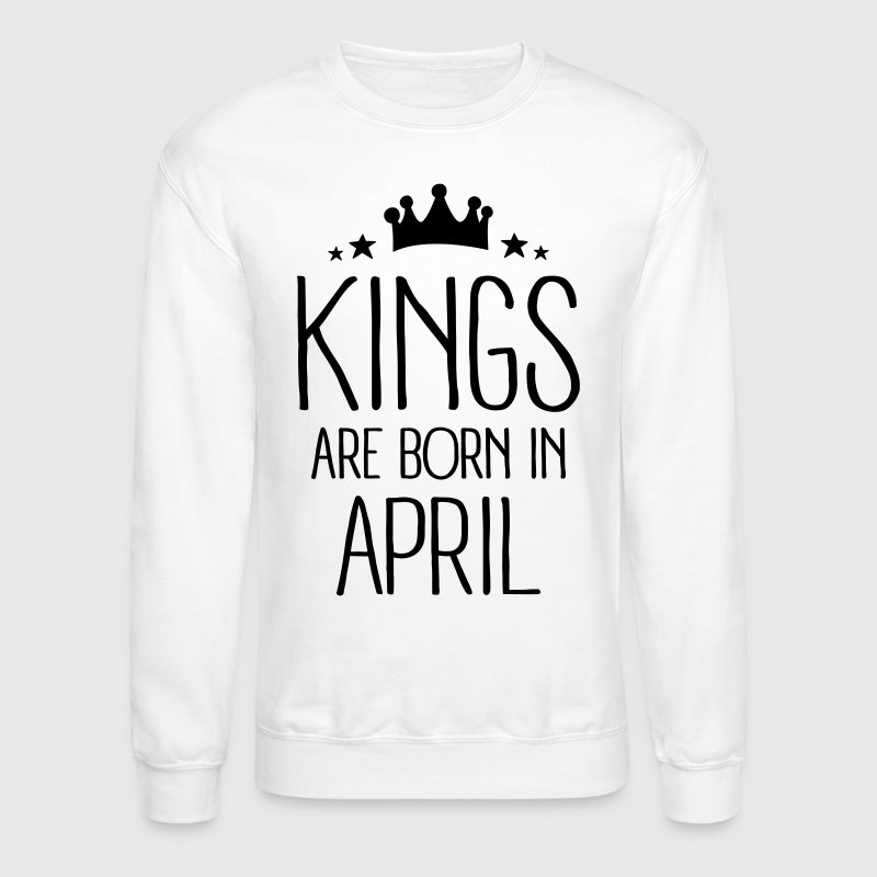Kings Are Born In April Long Sleeve Shirts - Crewneck Sweatshirt