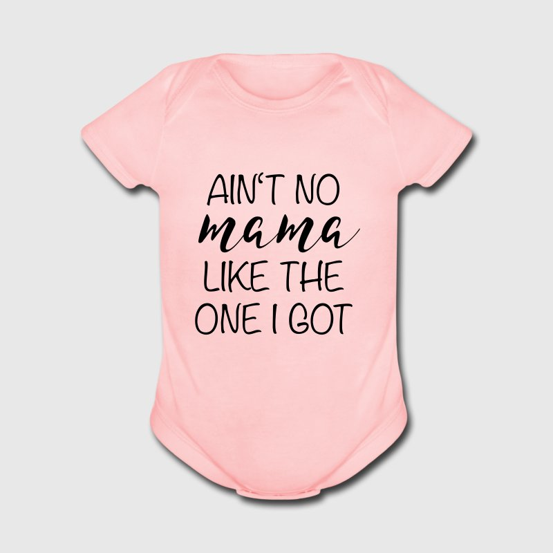 Ain't no MAMA like the one I got Baby Bodysuits - Short Sleeve Baby Bodysuit