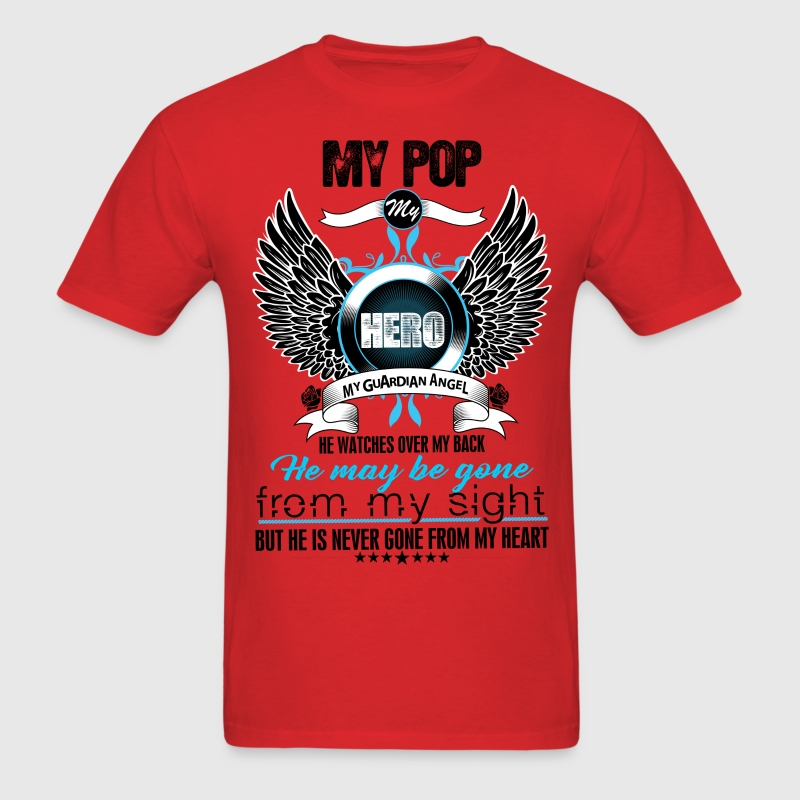 My Pop My Hero My Guardian Angel Watches Over My  T-Shirts - Men's T-Shirt