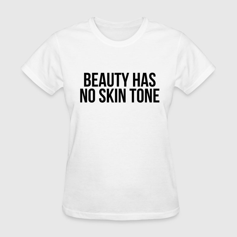 Beauty has no skin tone T-Shirts - Women's T-Shirt