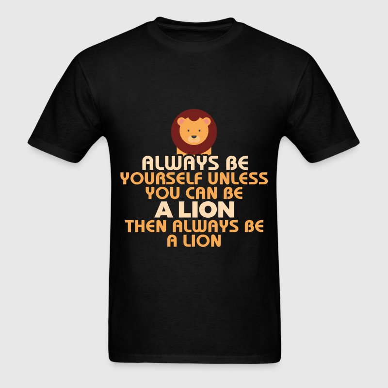 Lion - Always be yourself, unless you can be a lio - Men's T-Shirt