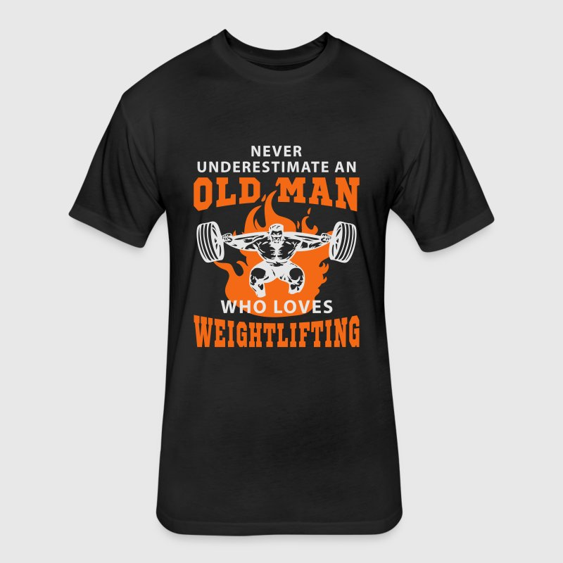 Never Underestimate an Old Man loves Weightlifting T-Shirts - Fitted Cotton/Poly T-Shirt by Next Level