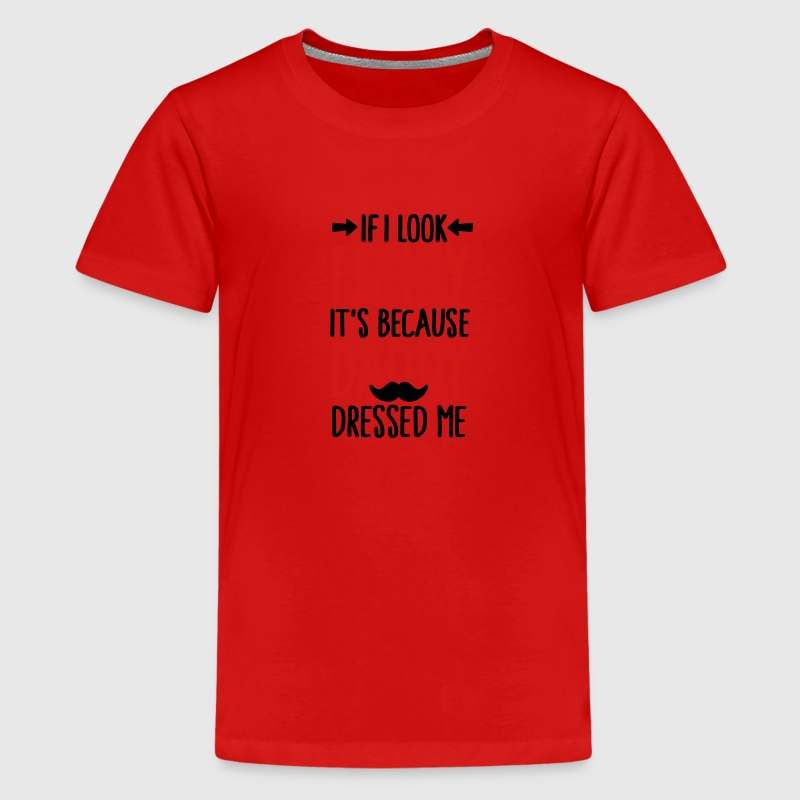 If I look funny it's because daddy dressed me V2C2 Kids' Shirts - Kids' Premium T-Shirt