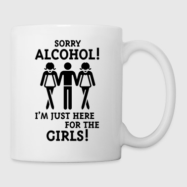 Sorry Alcohol! I'M Just Here For The Girls! Phone & Tablet Cases - Coffee/Tea Mug