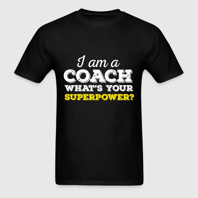 Coach - I am a coach. What's your superpower? - Men's T-Shirt