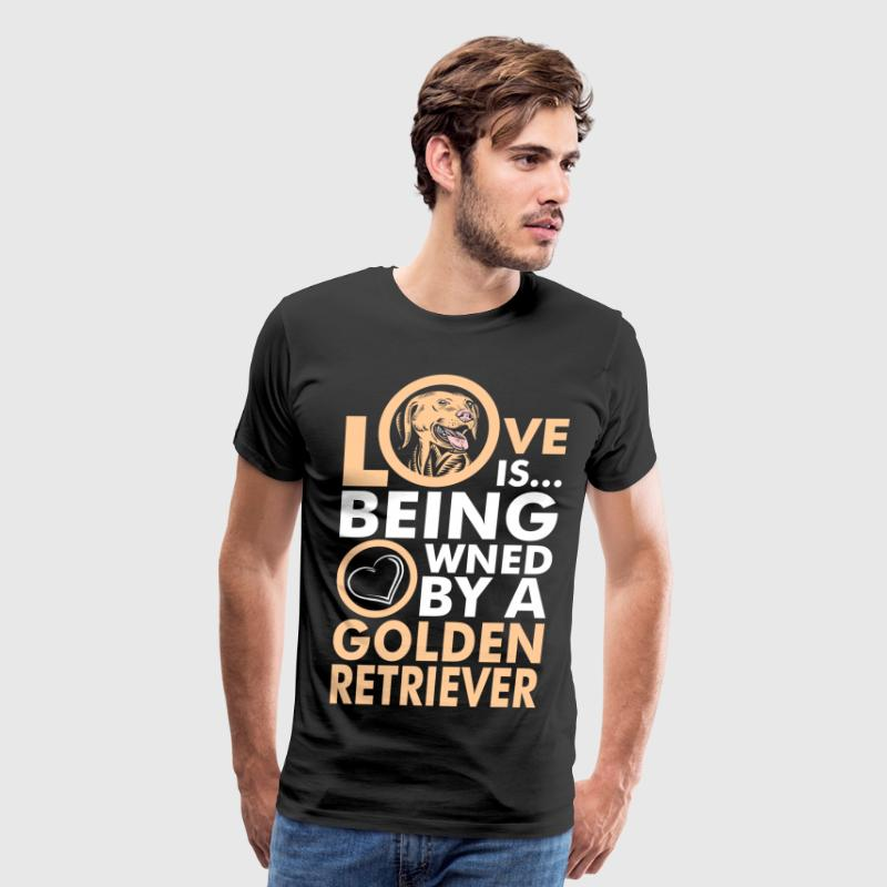 Love Is Being Owned By A Golden Retriever T-Shirts - Men's Premium T-Shirt