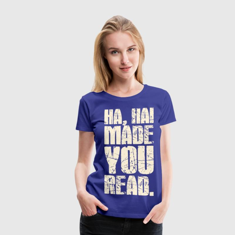 Ha Ha Made You Read T-Shirts - Women's Premium T-Shirt