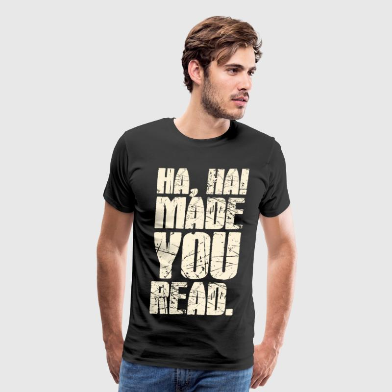 Ha Ha Made You Read T-Shirts - Men's Premium T-Shirt