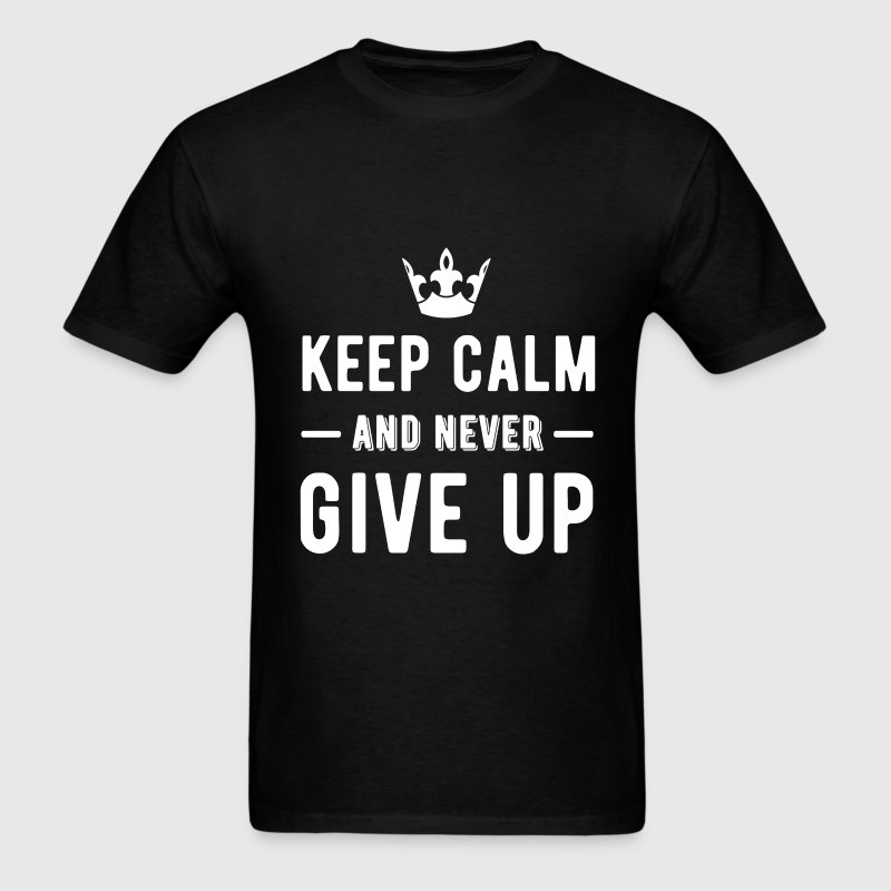 Keep Calm - Keep calm and never give up - Men's T-Shirt