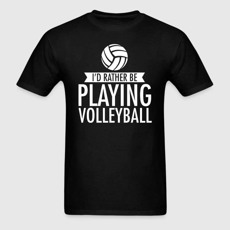 I'd Rather Be Playing Volleyball T-Shirt T-Shirts - Men's T-Shirt