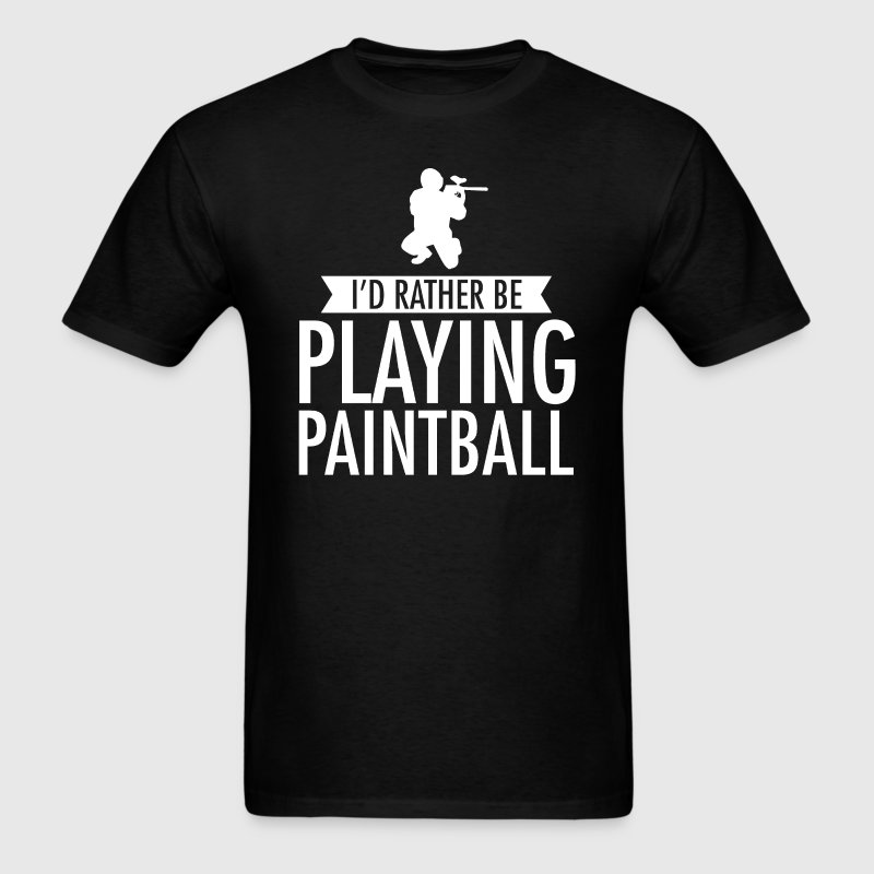 I'd Rather Be Playing Paintball T-Shirt T-Shirts - Men's T-Shirt