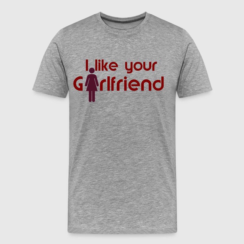 i like your girldfriend  - Men's Premium T-Shirt