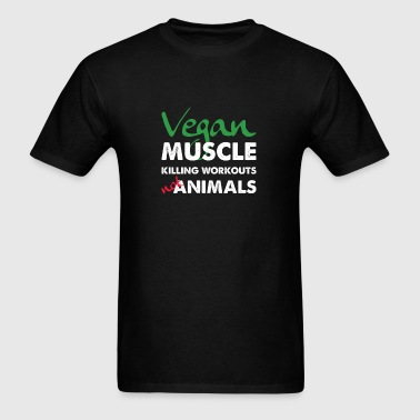 Vegan Muscle Killing Workouts Not Animals Sportswear - Men's T-Shirt